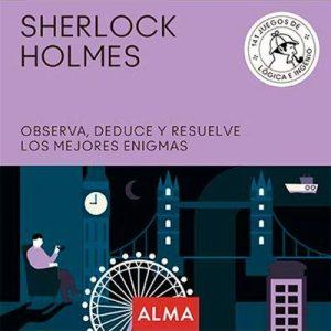 SHERLOCK HOLMES OBSERVA DEDUCE Y RESUELVE SUS MEJORES ENIGM